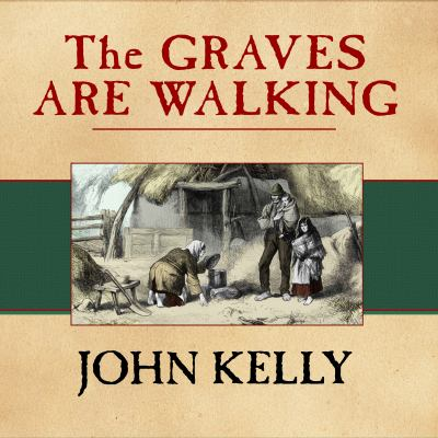 Graves Are Walking: The Great Famine and the Saga of the Irish People 9781452607870