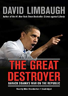 The Great Destroyer: Barack Obama's War on the Republic 9781455163458