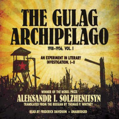 The Gulag Archipelago, 19181956, Vol. 1: An Experiment in Literary Investigation, III 9781455127603