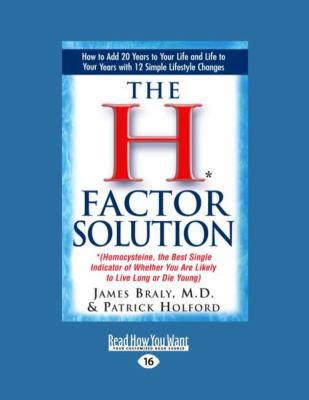 The H* Factor Solution: *(Homocysteine, the Best Single Indicator of Whether You Are Likely to Live Long or Die Young) (Easyread Large Edition 9781458748201