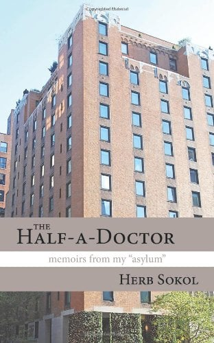 "The Half-A-Doctor: Memoirs from My ""Asylum"""