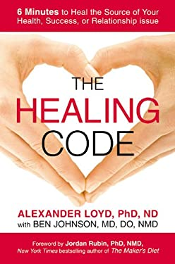 Healing Code : 6 Minutes to Heal the Source of Your Health, Success, or Relationship Issue