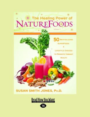 The Healing Power of Nature Foods: 50 Revitalizing Superfoods & Lifestyle Choices to Promote Vibrant Health 9781458754134