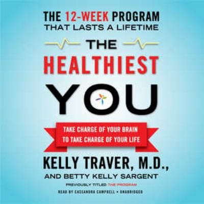 The Healthiest You: Take Charge of Your Brain to Take Charge of Your Life 9781455123452