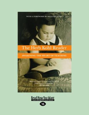 The Herb Kohl Reader: Awakening the Heart of Teaching (Large Print 16pt) 9781458721532