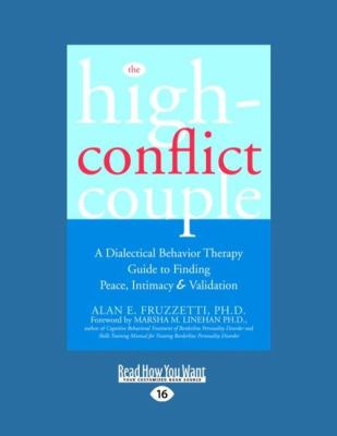 The High-Conflict Couple: Dialectical Behavior Therapy Guide to Finding Peace, Intimacy (Easyread Large Edition) 9781458746122
