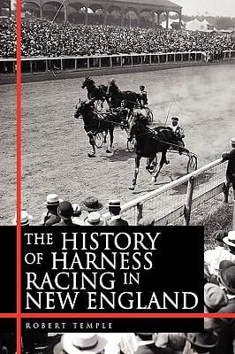 The History of Harness Racing in New England 9781450054713