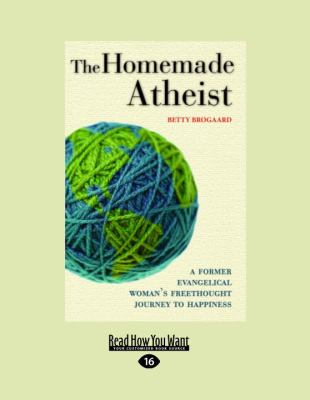 The Homemade Atheist: A Former Evangelical Woman's Freethought Journey to Happiness 9781458786937
