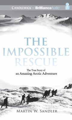 The Impossible Rescue: The True Story of an Amazing Arctic Adventure 9781455851850