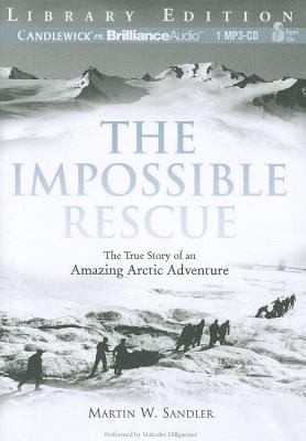 The Impossible Rescue: The True Story of an Amazing Arctic Adventure 9781455852215