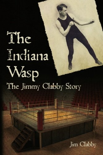 The Indiana Wasp: The Jimmy Clabby Story 9781451579727