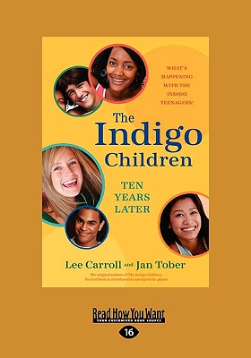 The Indigo Children Ten Years Later: What's Happening with the Indigo Teenagers! (Easyread Large Edition) 9781458746375