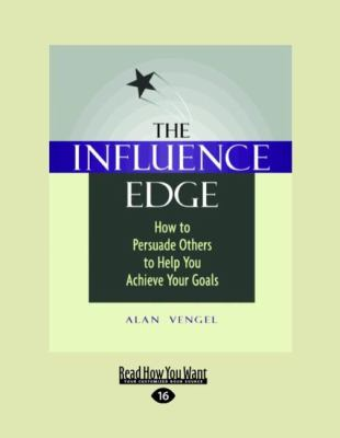 The Influence Edge: How to Persuade Others to Help You Achieve Your Goals 9781458767080