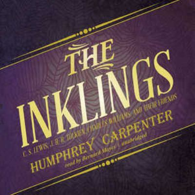 The Inklings: C. S. Lewis, J. R. R. Tolkien, Charles Williams, and Their Friends 9781455158195