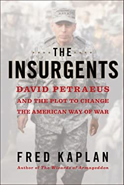 The Insurgents: David Petraeus and the Plot to Change the American Way of War 9781451642636