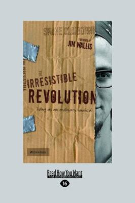 The Irresistible Revolution: Living as an Ordinary Radical (Large Print 16pt) 9781458759955