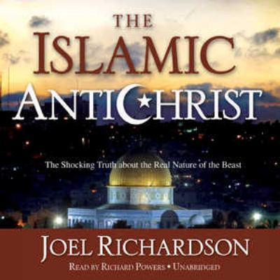 The Islamic Antichrist: The Shocking Truth about the Real Nature of the Beast 9781455110353