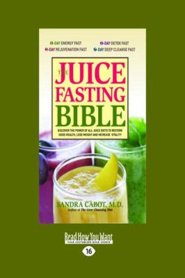 The Juice Fasting Bible: Discover the Power of All-Juice Diets to Restore Good Health, Lose Weight and Increase Vitality (Large Print 16pt) 9781459601574