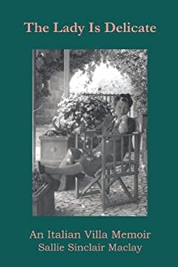 The Lady Is Delicate: An Italian Villa Memoir 9781450228923