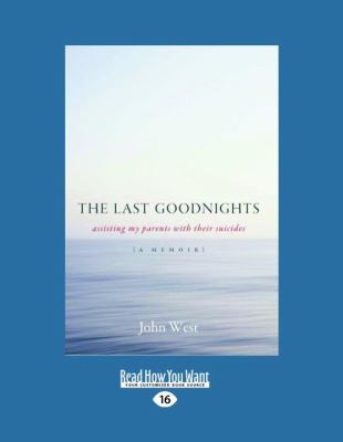 The Last Goodnights: Assisting My Parents with Their Suicides {A Memoir} 9781458772251