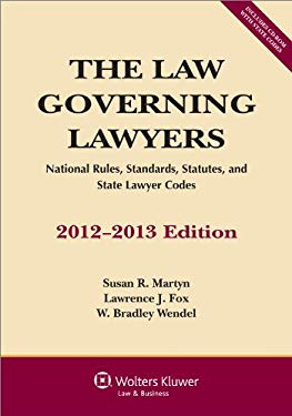 The Law Governing Lawyers: National Rules, Standards, Statutes, and State Lawyer Codes, 2012-2013 Edition 9781454812180