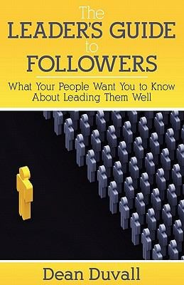 The Leader's Guide to Followers: What Your People Want You to Know about Leading Them Well 9781457500169