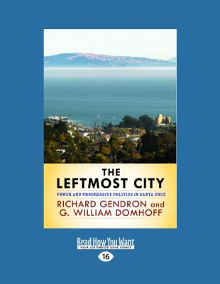 The Leftmost City: Power and Progressive Politics in Santa Cruz 9781458781703