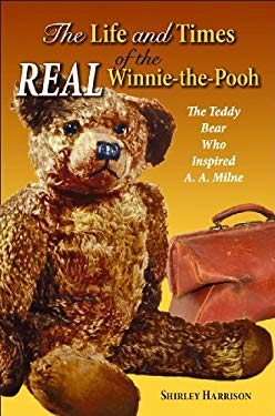 The Life and Times of the Real Winnie-The-Pooh: The Teddy Bear Who Inspired A. A. Milne 9781455614820