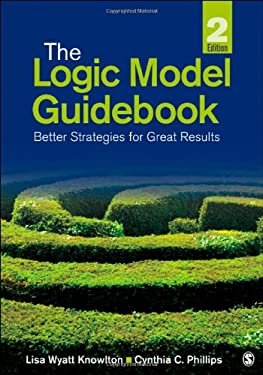 The Logic Model Guidebook: Better Strategies for Great Results 9781452216751