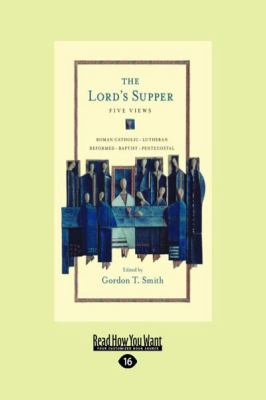 The Lord's Supper: Five Views (Large Print 16pt) 9781458725431