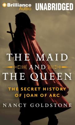The Maid and the Queen: The Secret History of Joan of Arc 9781455877324