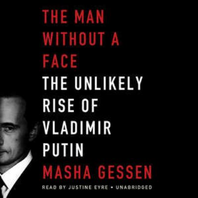 The Man Without a Face: The Unlikely Rise of Vladimir Putin 9781455153138