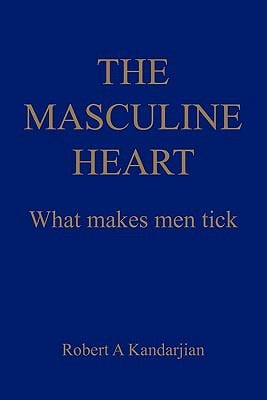 The Masculine Heart: What Makes Men Tick 9781450248679