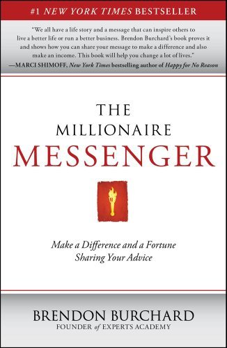 The Millionaire Messenger: Make a Difference and a Fortune Sharing Your Advice 9781451665994