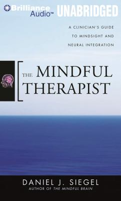 The Mindful Therapist: A Clinician's Guide to Mindsight and Neural Integration 9781455813094
