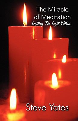 The Miracle of Meditation: Lighting the Light Within 9781456065577