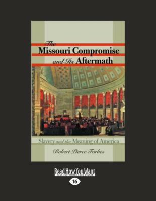 The Missouri Compromise and Its Aftermath: Slavery & the Meaning of America (Large Print 16pt) 9781458721655