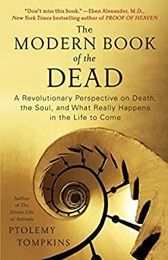 The Modern Book of the Dead: A Revolutionary Perspective on Death, the Soul, and What Really Happens in the Life to Come 9781451616538