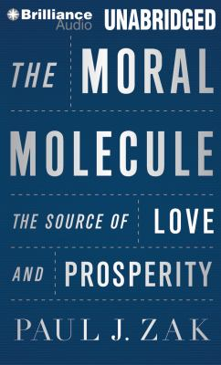 The Moral Molecule: The Source of Love and Prosperity 9781455892259
