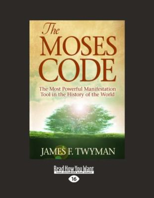 The Moses Code: The Most Powerful Manifestation Tool in the History of the World (Easyread Large Edition) 9781458725851