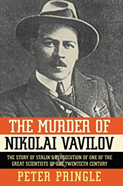 The Murder of Nikolai Vavilov: The Story of Stalin's Persecution of One of the Gr 9781451656497