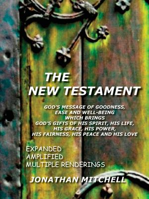 New Testament-PR: God's Message of Goodness, Ease and Well-Being Which Brings God's Gifts of His Spriti, His Life, His Grace, His Power, 9781450705059