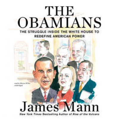 The Obamians: The Struggle Inside the White House to Redefine American Power 9781455161171