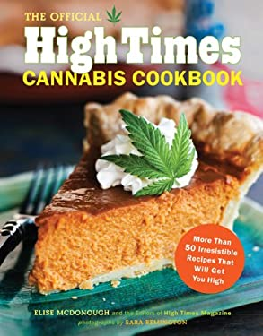 The Official High Times Cannabis Cookbook: More Than 50 Irresistible Recipes That Will Get You High 9781452101330