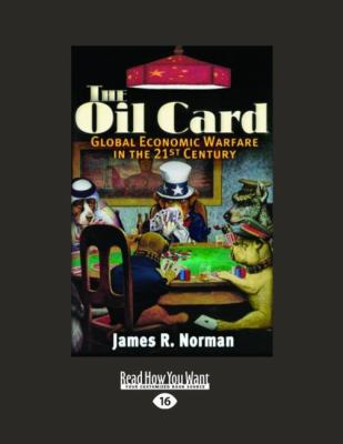 The Oil Card: Global Economic Warfare in the 21st Century 9781458752796
