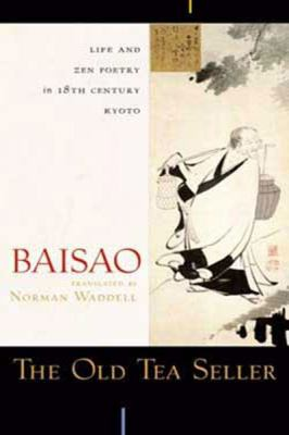 The Old Tea Seller: Life and Zen Poetry in 18th Century Kyoto (Large Print 16pt) 9781458758354