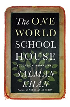 The One World Schoolhouse: Education Reimagined 9781455508389