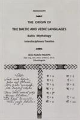 The Origin of the Baltic and Vedic Languages: Baltic Mythology 9781456729028