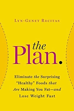 "The Plan: Eliminate the Surprising ""Healthy"" Foods That Are Making You Fat--And Lose Weight Fast"