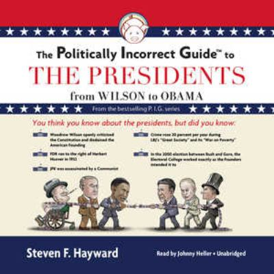 The Politically Incorrect Guide to the Presidents: From Wilson to Obama 9781455158300
